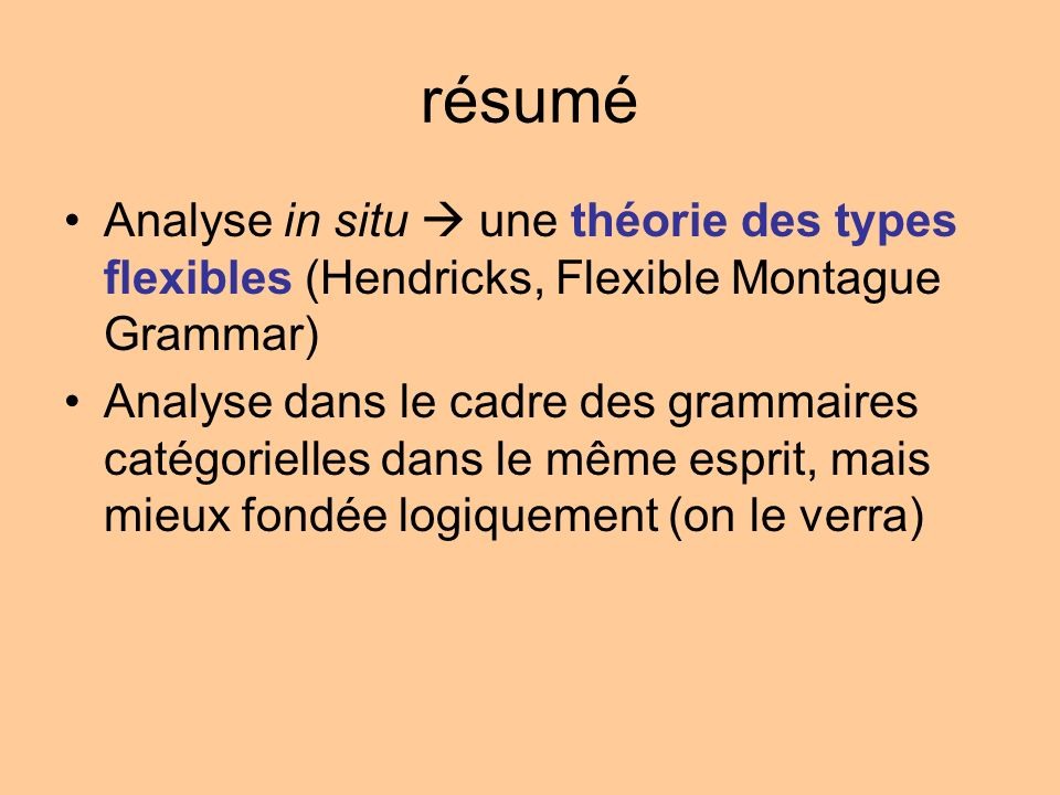 résumé Analyse in situ  une théorie des types flexibles (Hendricks, Flexible Montague Grammar)