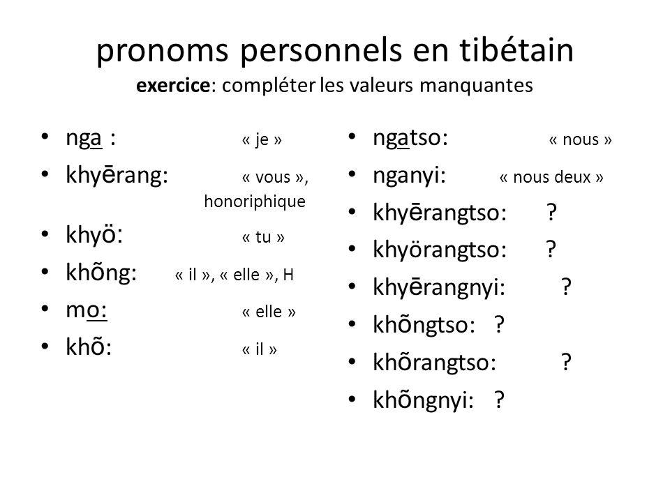 pronoms personnels en tibétain exercice: compléter les valeurs manquantes