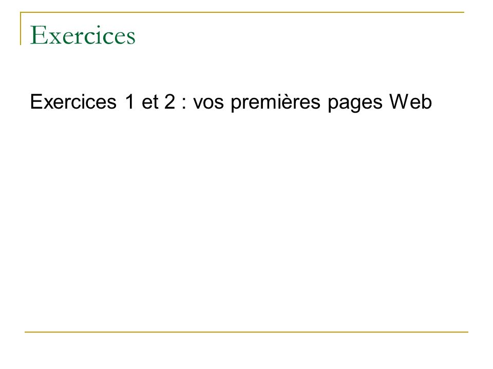Exercices Exercices 1 et 2 : vos premières pages Web