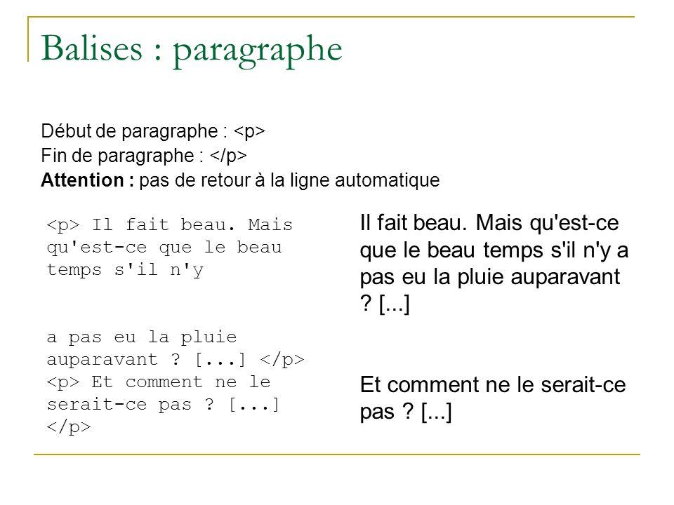 Balises : paragraphe Début de paragraphe : <p> Fin de paragraphe : </p> Attention : pas de retour à la ligne automatique.