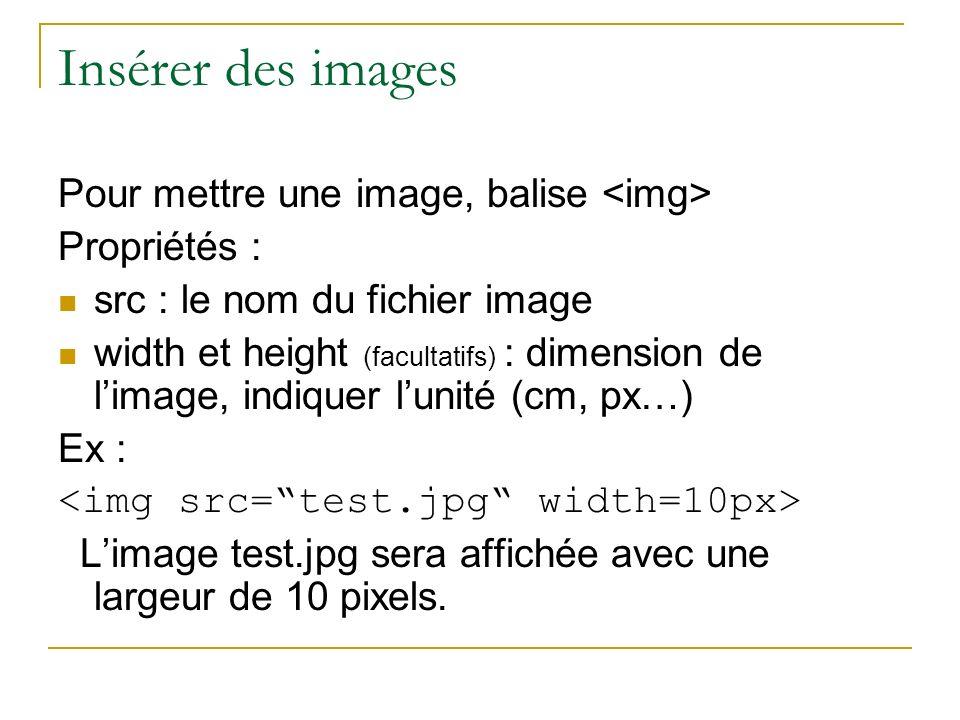 Insérer des images Pour mettre une image, balise <img>
