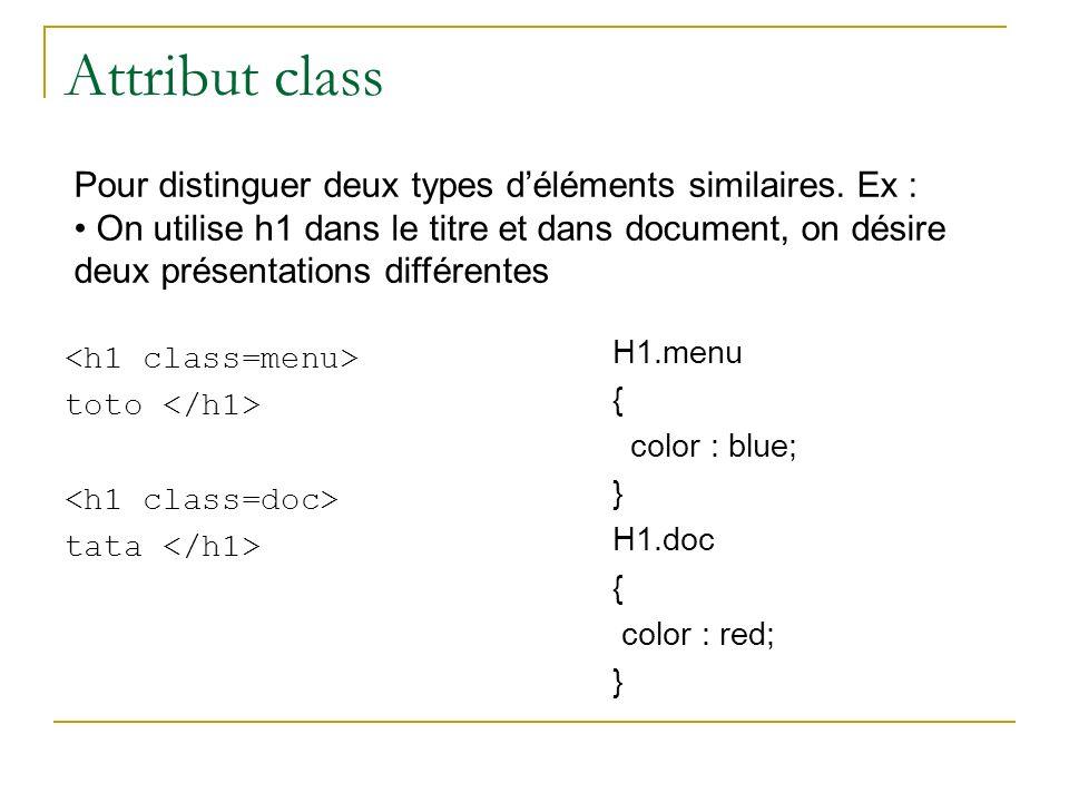 Attribut class Pour distinguer deux types d'éléments similaires. Ex :