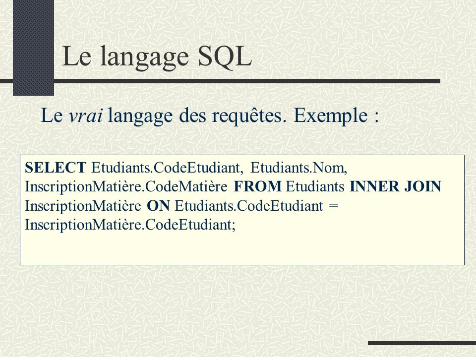Le langage SQL Le vrai langage des requêtes. Exemple :