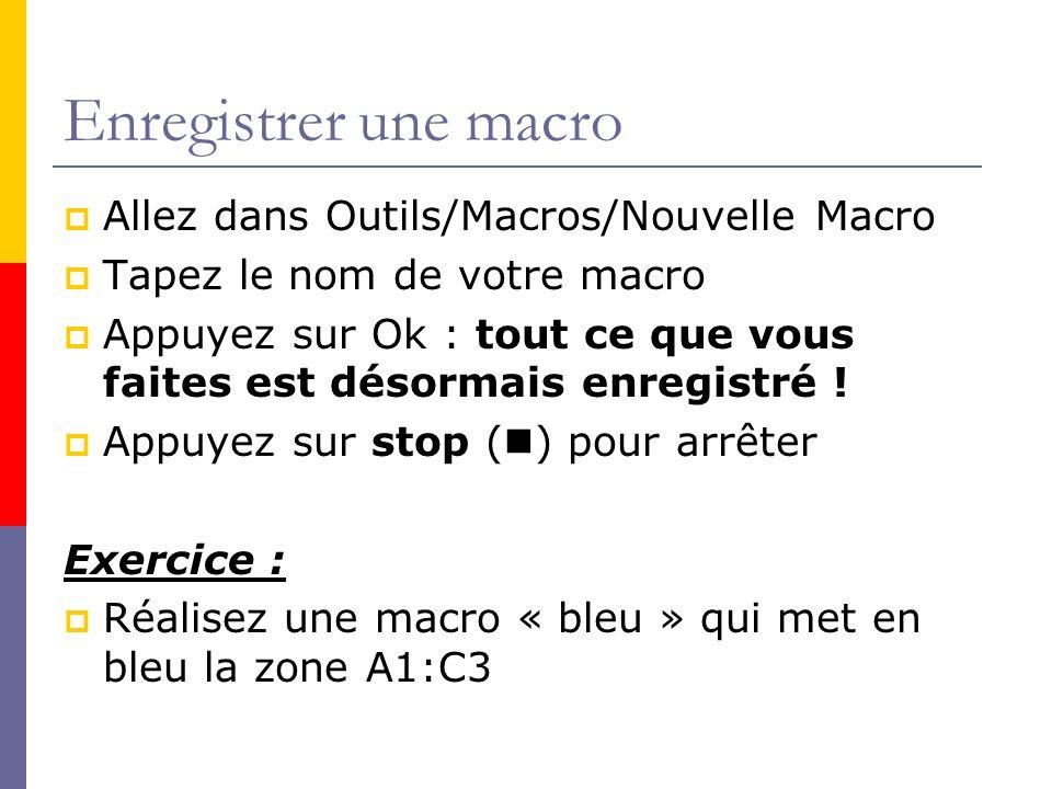 Enregistrer une macro Allez dans Outils/Macros/Nouvelle Macro
