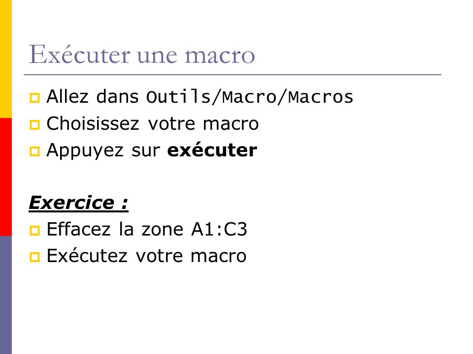 Exécuter une macro Allez dans Outils/Macro/Macros