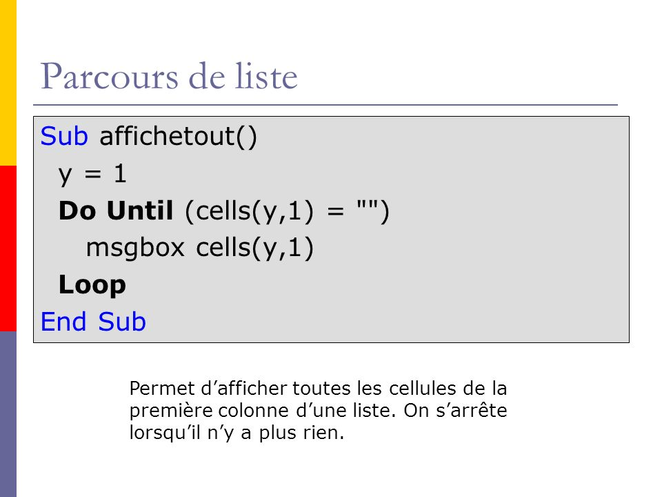 Parcours de liste Sub affichetout() y = 1 Do Until (cells(y,1) = )