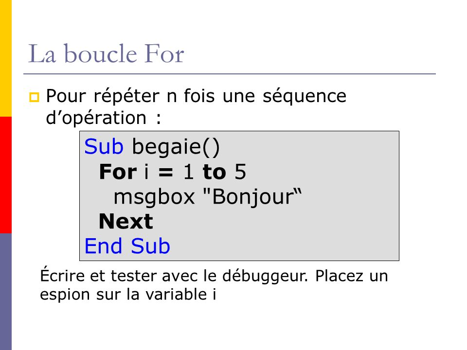 La boucle For Sub begaie() For i = 1 to 5 msgbox Bonjour Next