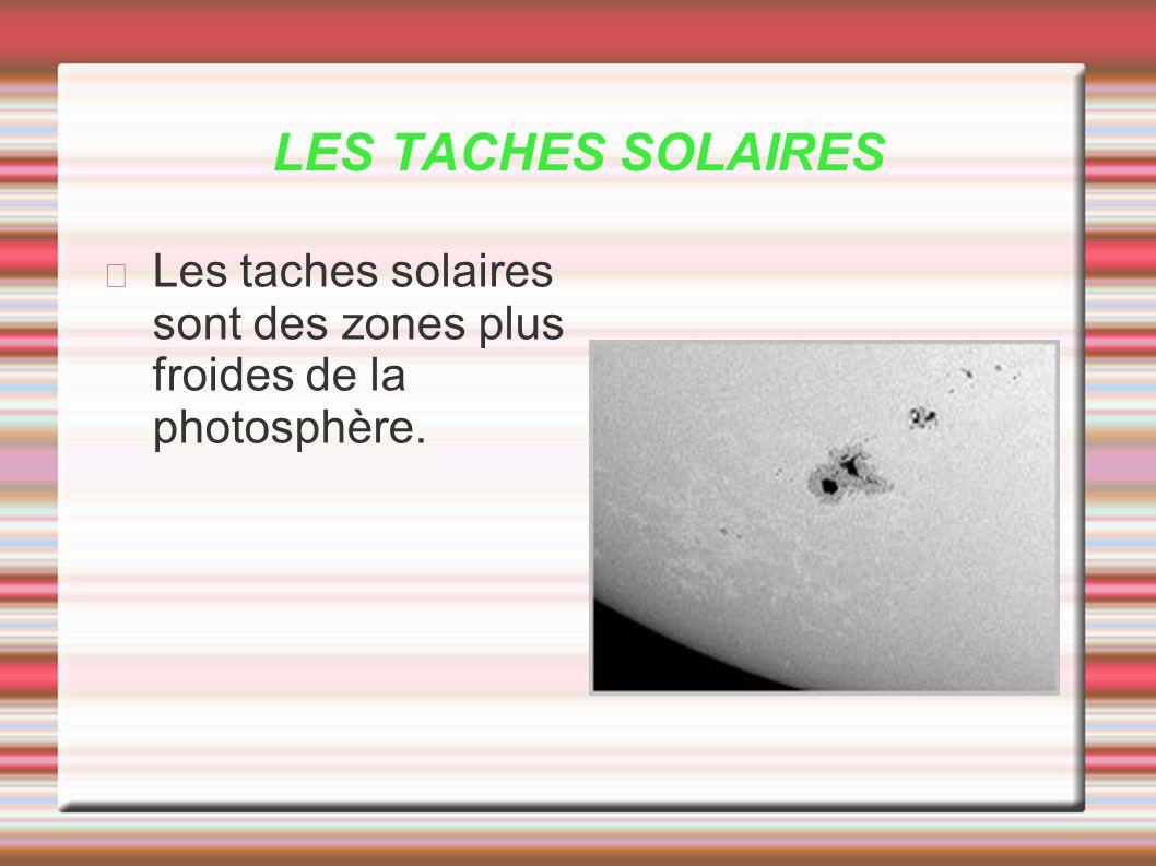 LES TACHES SOLAIRES Les taches solaires sont des zones plus froides de la photosphère.