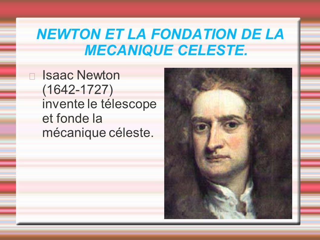 NEWTON ET LA FONDATION DE LA MECANIQUE CELESTE.