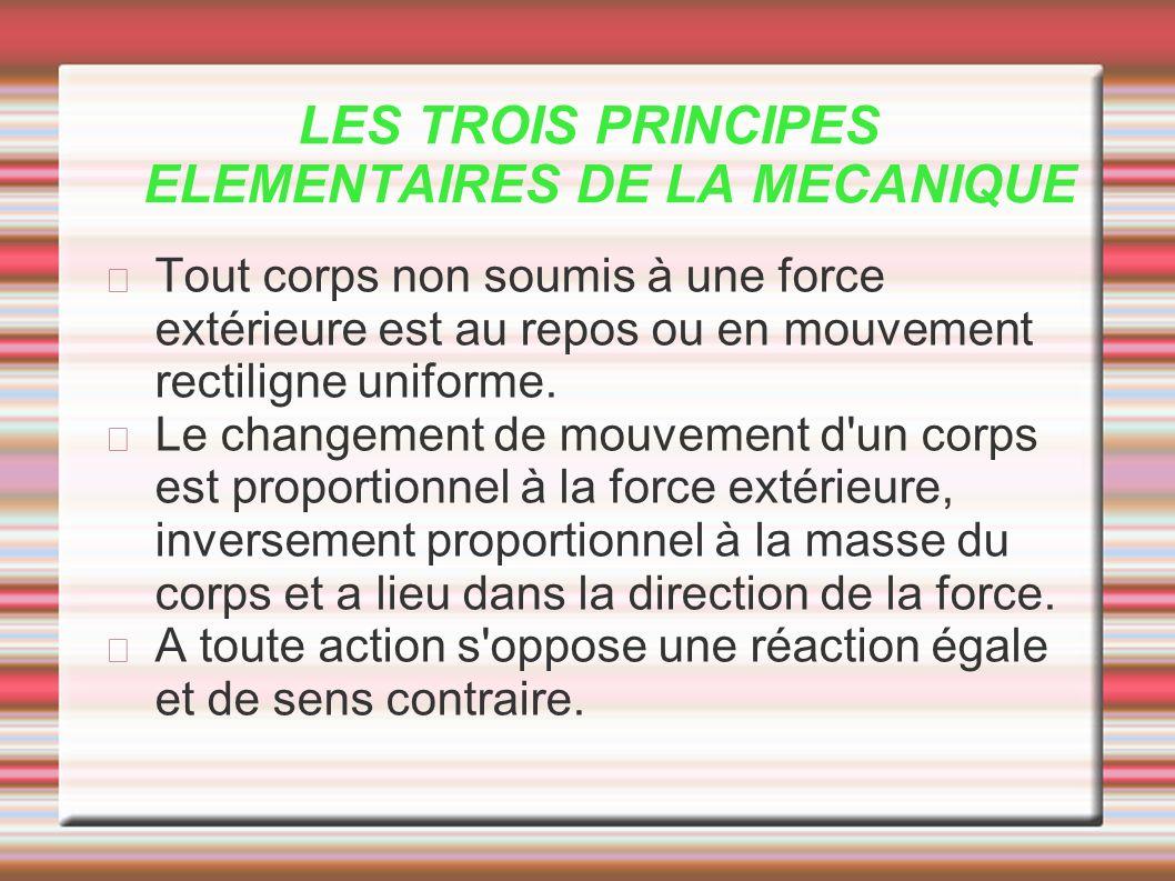 LES TROIS PRINCIPES ELEMENTAIRES DE LA MECANIQUE