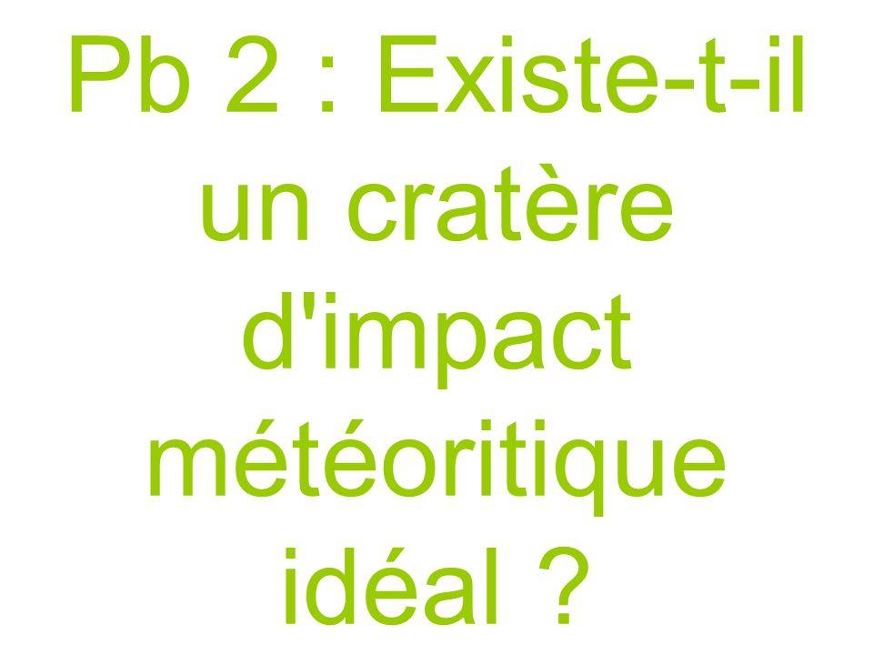 Pb 2 : Existe-t-il un cratère d impact météoritique idéal
