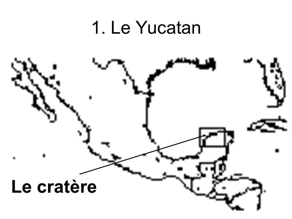 1. Le Yucatan Le cratère
