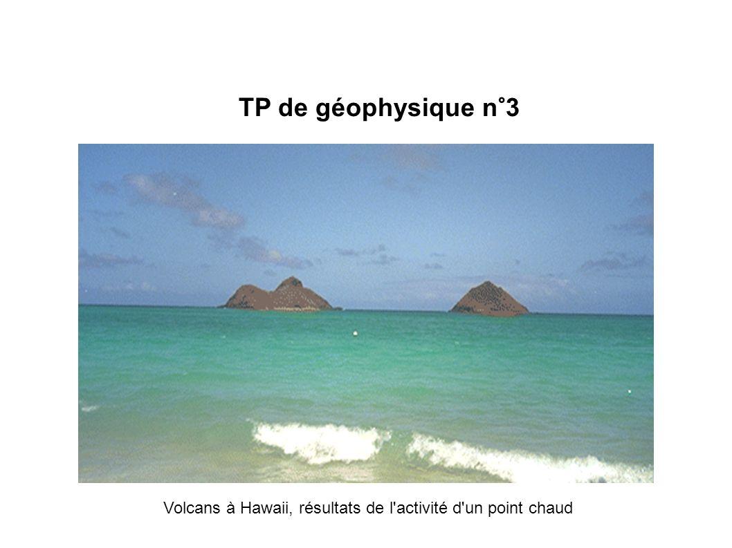TP de géophysique n°3 Volcans à Hawaii, résultats de l activité d un point chaud