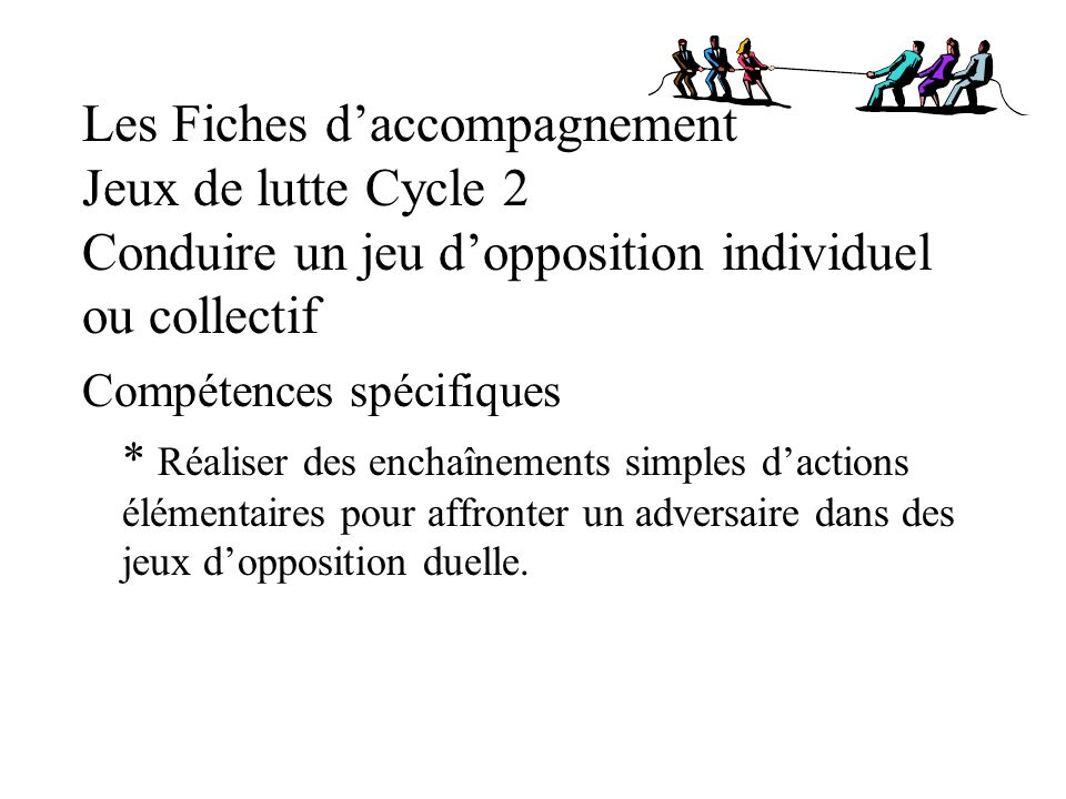 Les Fiches d'accompagnement Jeux de lutte Cycle 2 Conduire un jeu d'opposition individuel ou collectif