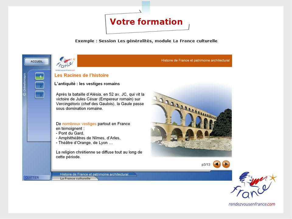 Votre formation Exemple : Session Les généralités, module La France culturelle