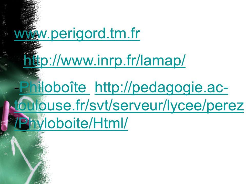 www.perigord.tm.frhttp://www.inrp.fr/lamap/ Philoboîte http://pedagogie.ac-toulouse.fr/svt/serveur/lycee/perez/Phyloboite/Html/