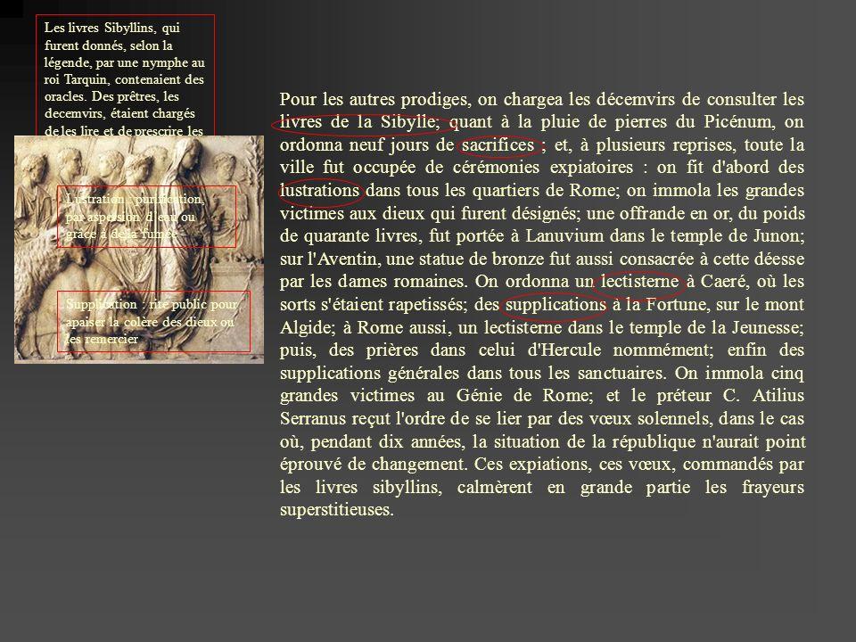 Les livres Sibyllins, qui furent donnés, selon la légende, par une nymphe au roi Tarquin, contenaient des oracles. Des prêtres, les decemvirs, étaient chargés de les lire et de prescrire les cérémonies adaptées à la situation
