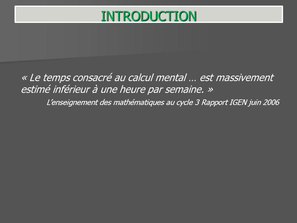 INTRODUCTION « Le temps consacré au calcul mental … est massivement estimé inférieur à une heure par semaine. »