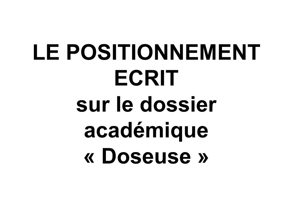 LE POSITIONNEMENT ECRIT sur le dossier académique « Doseuse »