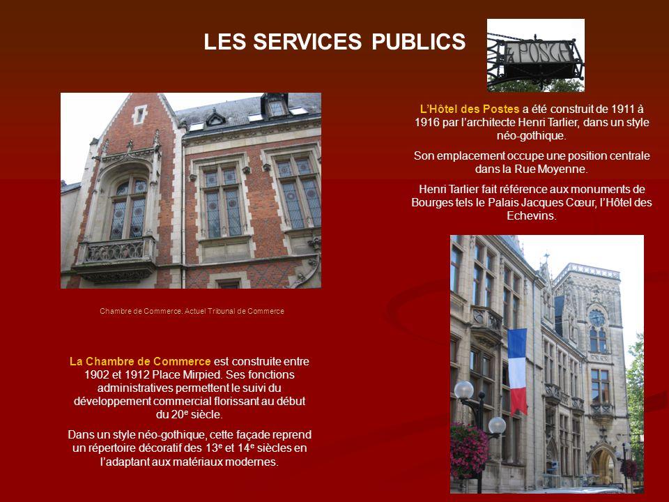 LES SERVICES PUBLICS L'Hôtel des Postes a été construit de 1911 à 1916 par l'architecte Henri Tarlier, dans un style néo-gothique.