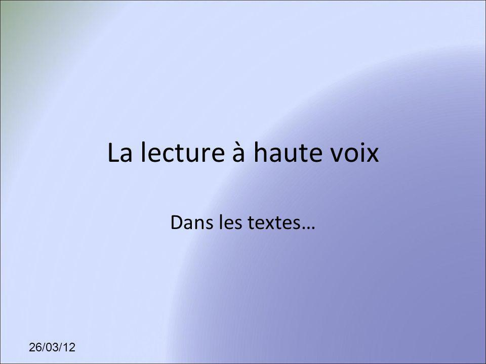 La lecture à haute voix Dans les textes… 26/03/12