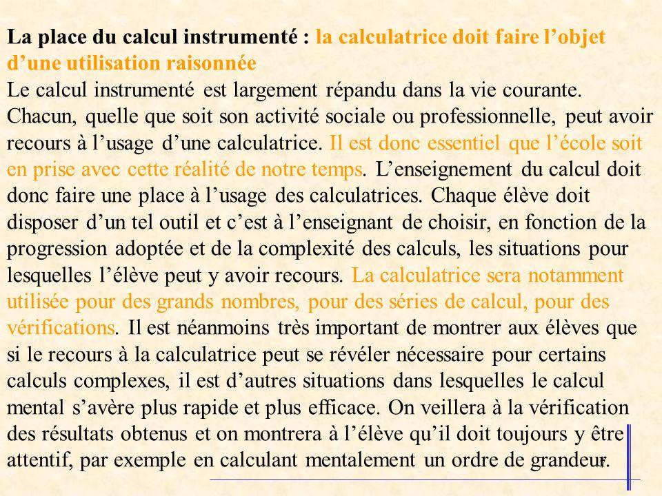 La place du calcul instrumenté : la calculatrice doit faire l'objet d'une utilisation raisonnée Le calcul instrumenté est largement répandu dans la vie courante.