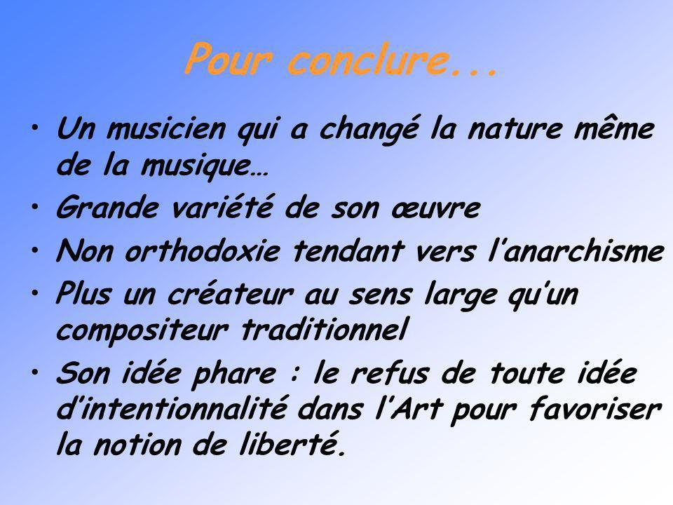 Pour conclure... Un musicien qui a changé la nature même de la musique… Grande variété de son œuvre.