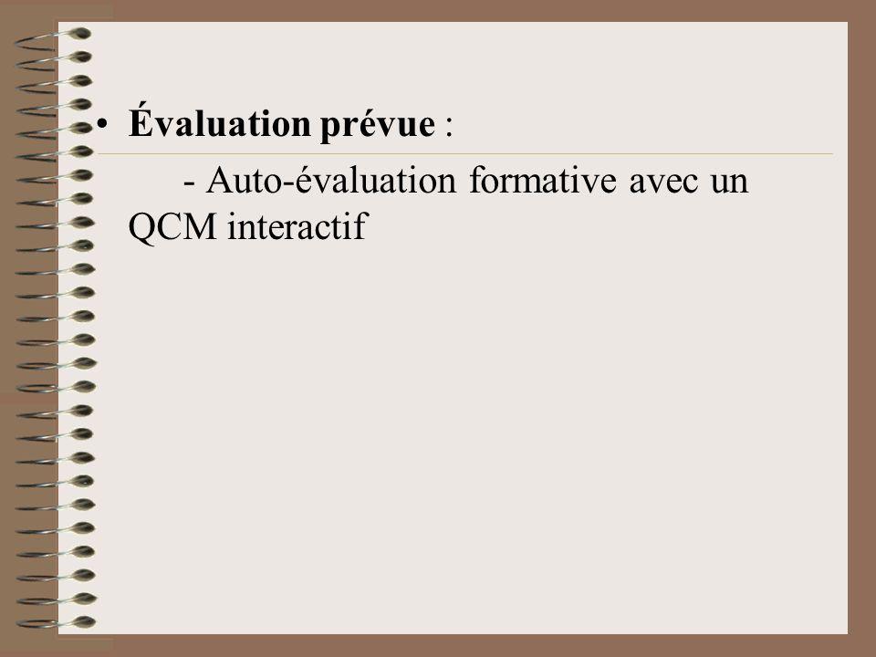 Évaluation prévue : - Auto-évaluation formative avec un QCM interactif