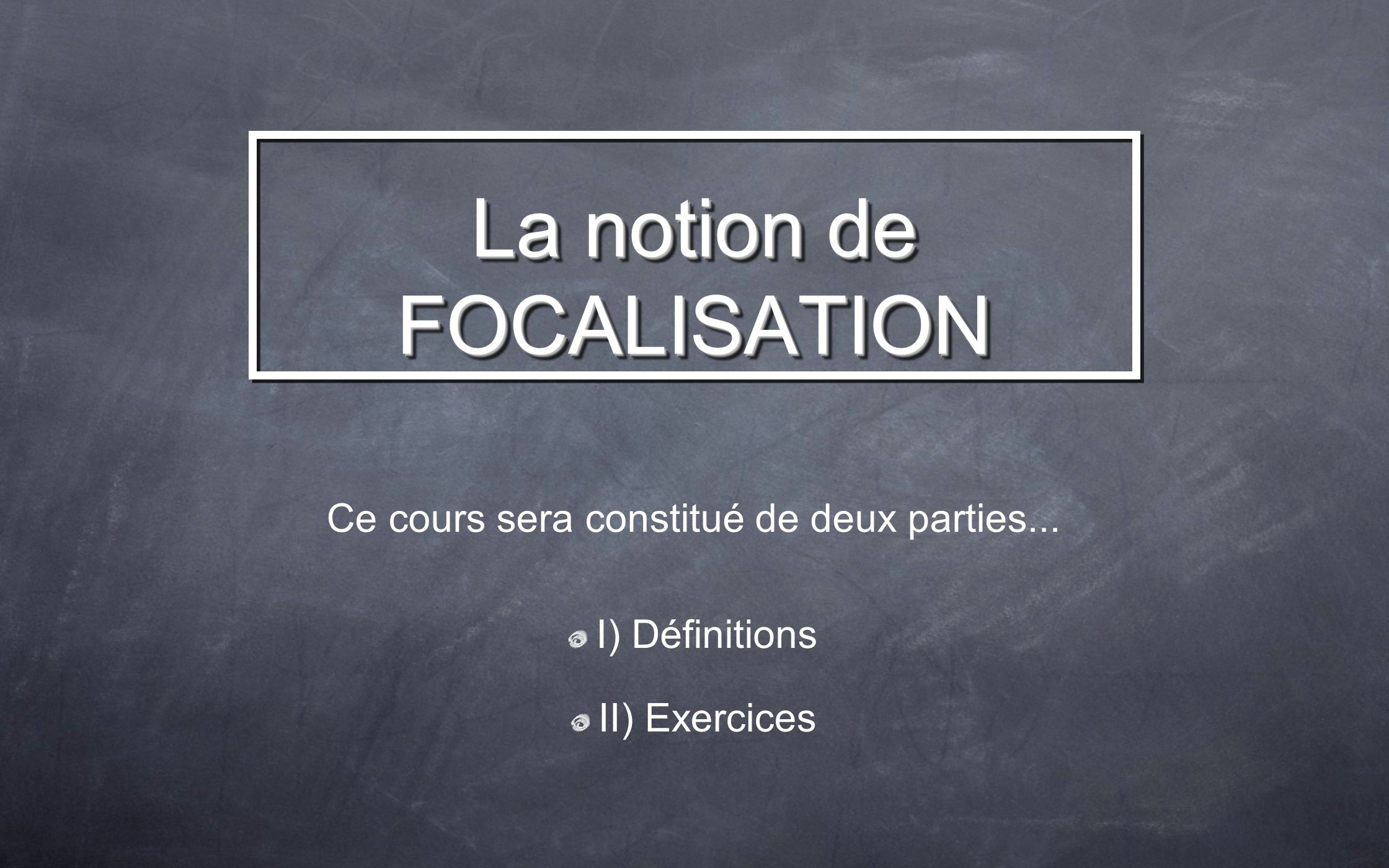 La notion de FOCALISATION
