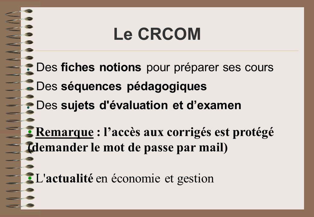 Le CRCOMDes fiches notions pour préparer ses cours. Des séquences pédagogiques. Des sujets d évaluation et d'examen.