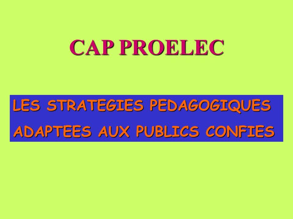 CAP PROELEC LES STRATEGIES PEDAGOGIQUES ADAPTEES AUX PUBLICS CONFIES