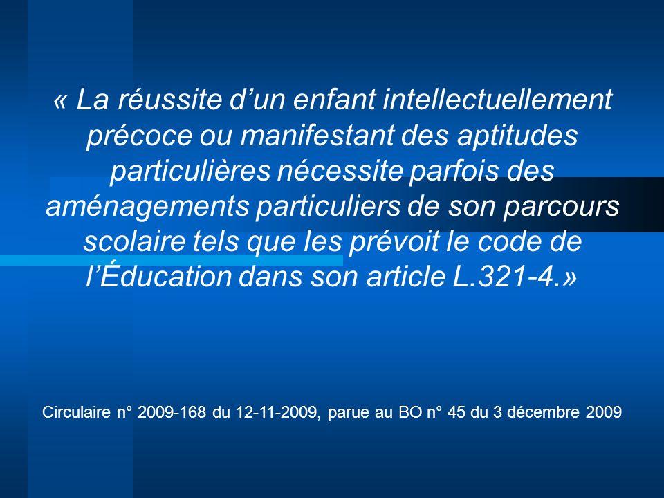 « La réussite d'un enfant intellectuellement précoce ou manifestant des aptitudes particulières nécessite parfois des aménagements particuliers de son parcours scolaire tels que les prévoit le code de l'Éducation dans son article L.321-4.»