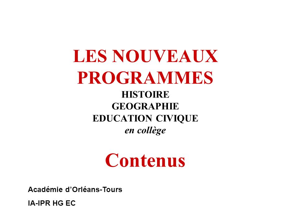 LES NOUVEAUX PROGRAMMES HISTOIRE GEOGRAPHIE EDUCATION CIVIQUE en collège Contenus