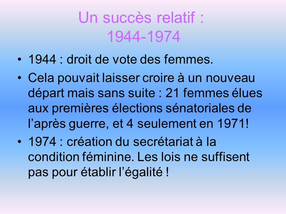 Un succès relatif : 1944-1974 1944 : droit de vote des femmes.