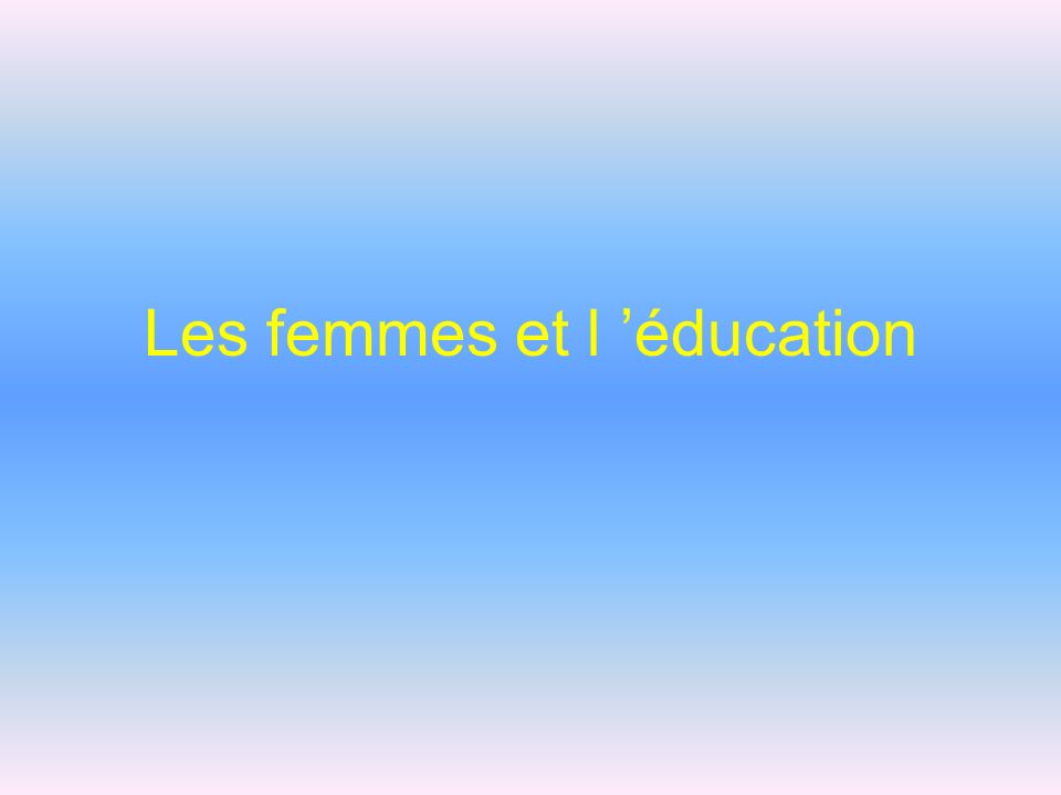 Les femmes et l 'éducation