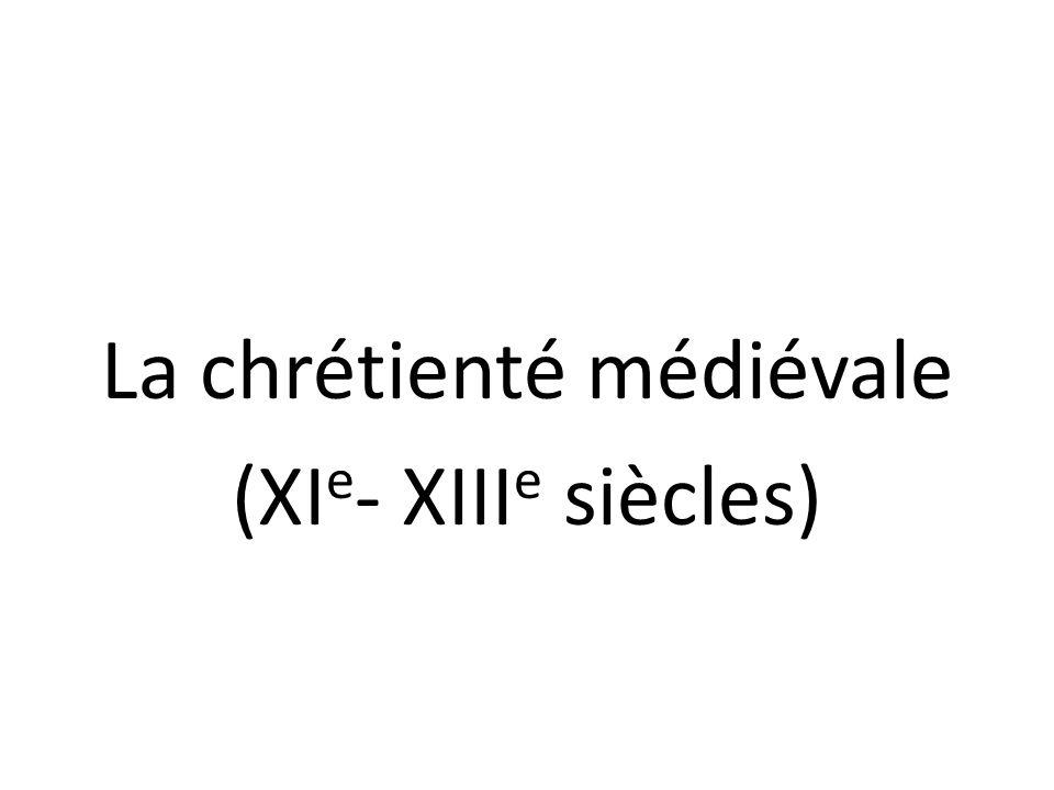 La chrétienté médiévale (XIe- XIIIe siècles)