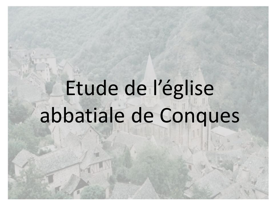Etude de l'église abbatiale de Conques