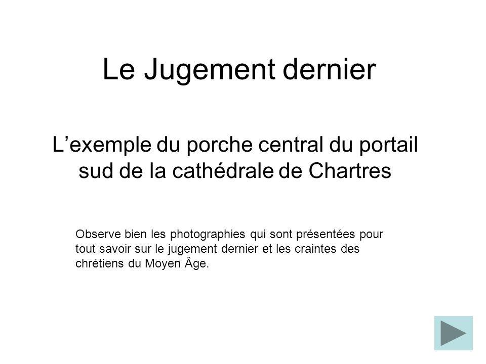 Le Jugement dernier L'exemple du porche central du portail sud de la cathédrale de Chartres.