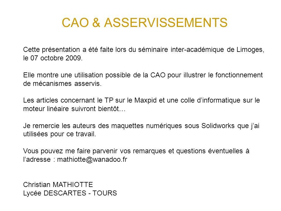 CAO & ASSERVISSEMENTS Cette présentation a été faite lors du séminaire inter-académique de Limoges, le 07 octobre 2009.