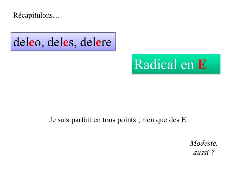 Radical en E deleo, deles, delere Récapitulons…