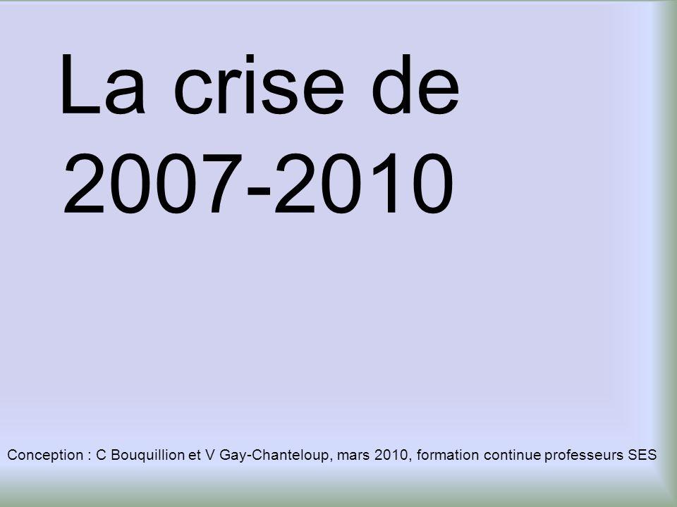 La crise de 2007-2010 Conception : C Bouquillion et V Gay-Chanteloup, mars 2010, formation continue professeurs SES.