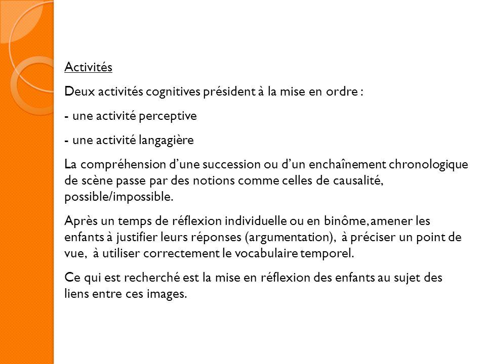 ActivitésDeux activités cognitives président à la mise en ordre : une activité perceptive. une activité langagière.