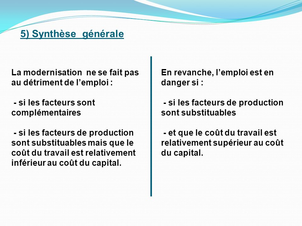 5) Synthèse générale La modernisation ne se fait pas au détriment de l'emploi : - si les facteurs sont complémentaires.