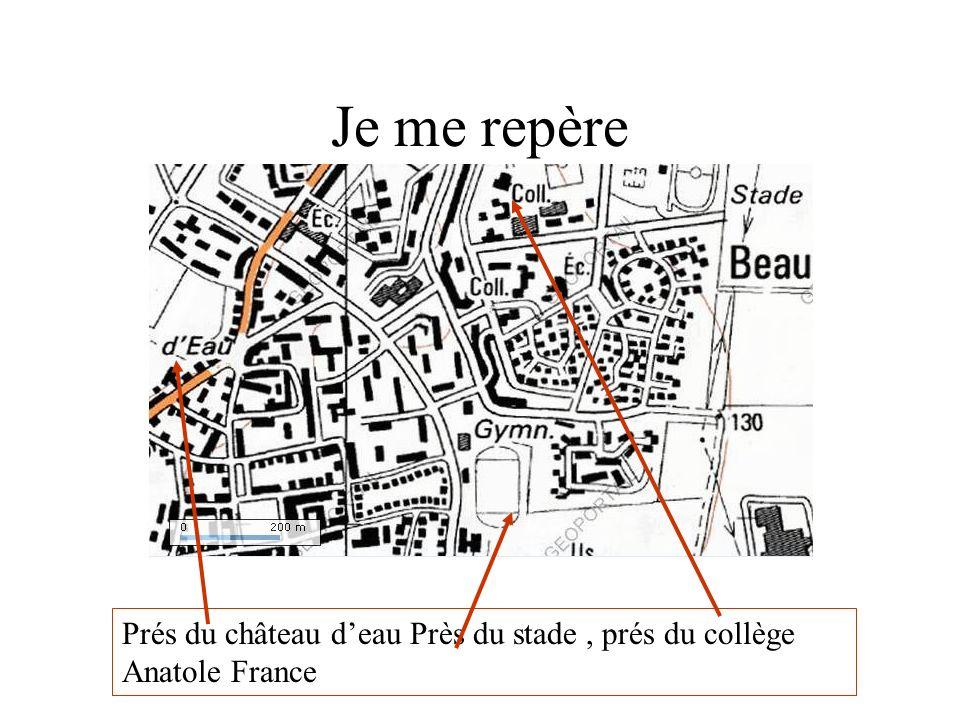 Je me repère Prés du château d'eau Près du stade , prés du collège Anatole France