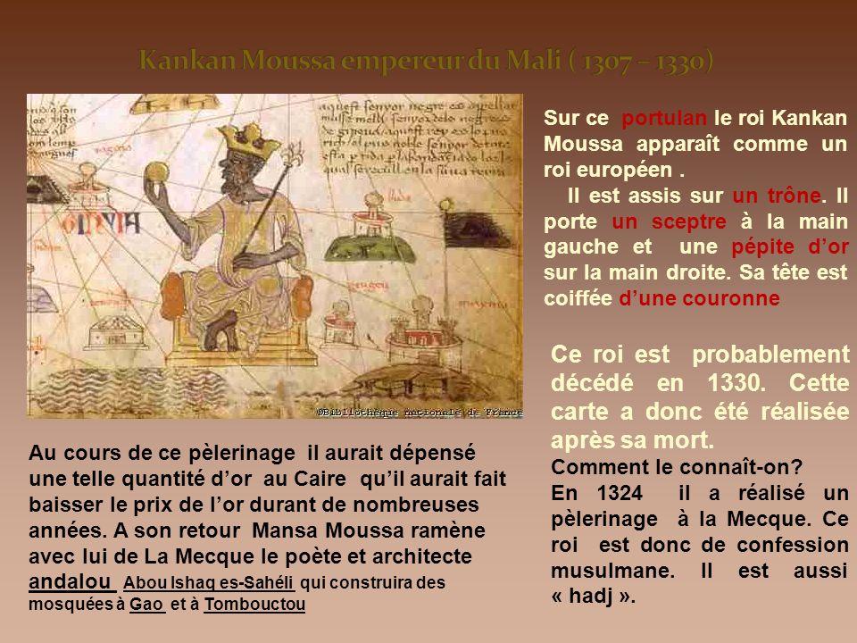 Sur ce portulan le roi Kankan Moussa apparaît comme un roi européen .
