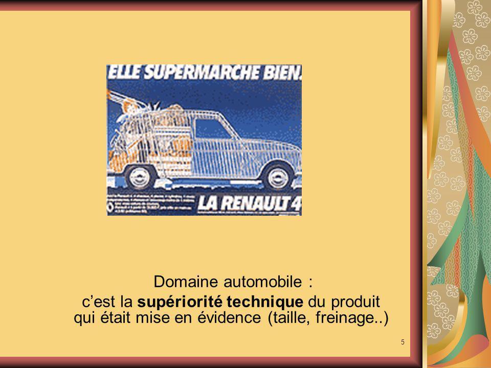 Domaine automobile : c'est la supériorité technique du produit qui était mise en évidence (taille, freinage..)