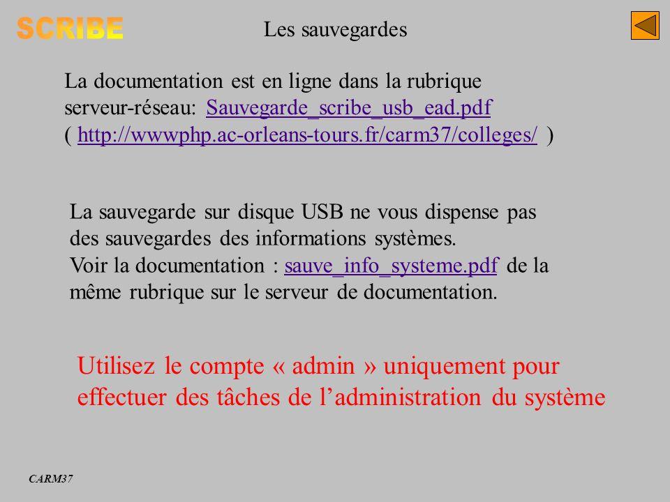 Les sauvegardes SCRIBE. La documentation est en ligne dans la rubrique serveur-réseau: Sauvegarde_scribe_usb_ead.pdf.