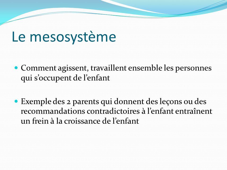 Le mesosystèmeComment agissent, travaillent ensemble les personnes qui s'occupent de l'enfant.
