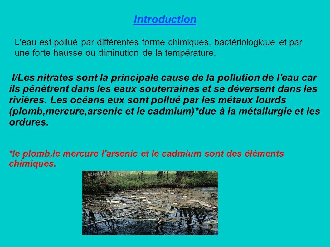 Introduction L eau est pollué par différentes forme chimiques, bactériologique et par une forte hausse ou diminution de la température.
