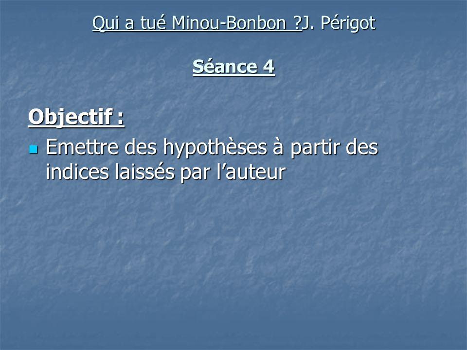 Qui a tué Minou-Bonbon J. Périgot Séance 4